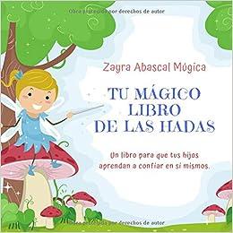 Tu mágico libro de las Hadas: Amazon.es: Zayra Abascal ...