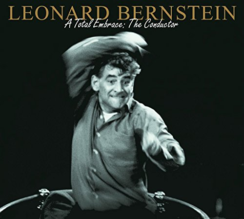 Leonard Bernstein - A Total Embrace: The Conductor