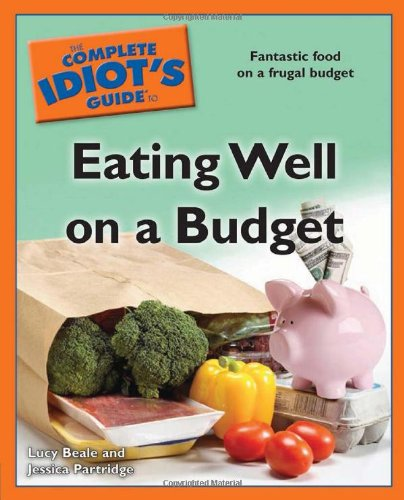 The Complete Idiot's Guide to Eating Well on a Budget
