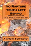 No Rapture Truth Left Behind, J. Amory Forrester, 1448623979