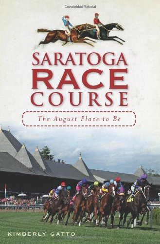 Saratoga Race Course: The August Place to Be (Sports) (Saratoga Springs City)