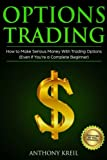Options Trading: The #1 Options Trading Quick Start Guide to Learn the Best Trading Strategies to 10x Your Profits (Bonus Beginner lessons: How to ... Greek, Pricing and Much More!) (Volume 1)