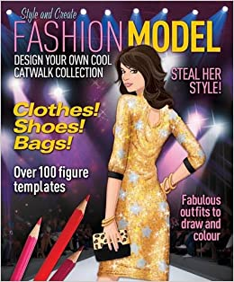 Fashion Model Design Your Own Catwalk Collection Steve Sims Sims Steve 9781848588561 Amazon Com Books