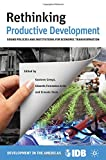 img - for Rethinking Productive Development: Sound Policies and Institutions for Economic Transformation (Development in the Americas (Paperback)) book / textbook / text book