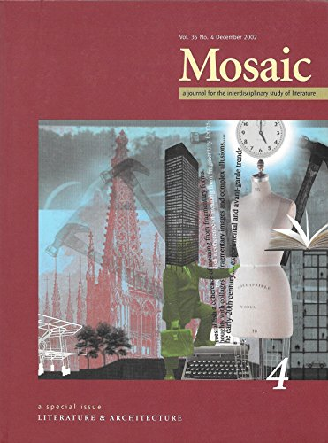 Mosaic: A Journal for the Interdisciplinary Study of Literature: December 2002; Volume 35, Number 4: A Special Issue - Literature & Architecture