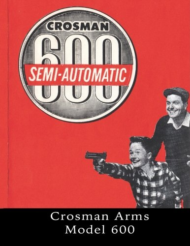 The Crosman Arms Model 600: Owner's Manuals, Factory Service Manuals,  Service Bulletins, Tool Listing, Catalogs, Price Lists