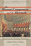 The Missouri Compromise and Its Aftermath: Slavery and the Meaning of America