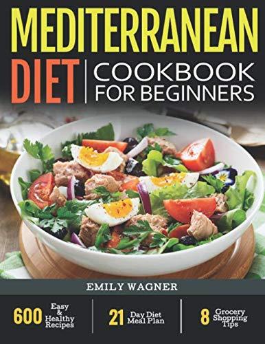 Mediterranean Diet Cookbook for Beginners: 600 Easy
