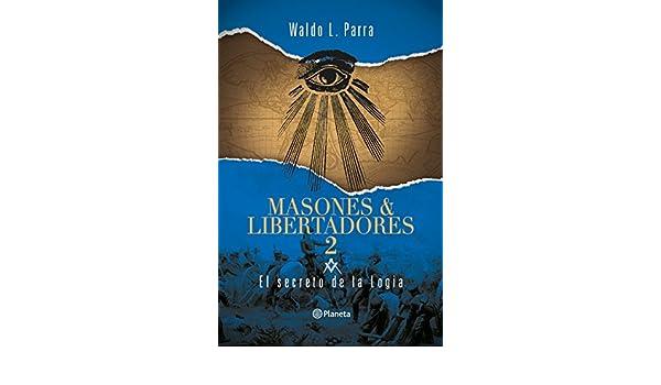 Masones & Libertadores 2: El secreto de la logia (Spanish Edition) - Kindle edition by Waldo Parra. Literature & Fiction Kindle eBooks @ Amazon.com.