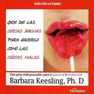 Guia de Las Chicas Buenas Para Hacerlo Como Las Chicas Malas [The Good Girl's Guide to Bad Girl's Sex] Audiobook