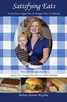 Satisfying Eats: Grain-Free, Sugar-Free & Hunger-Free Cookbook by [McGehee, Melissa Monroe]