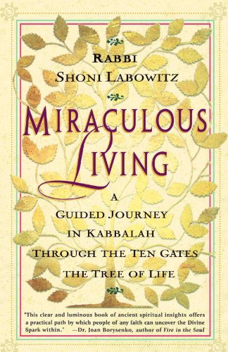 Miraculous Living: A Guided Journey in Kabbalah Through the Ten Gates of the Tree of Life