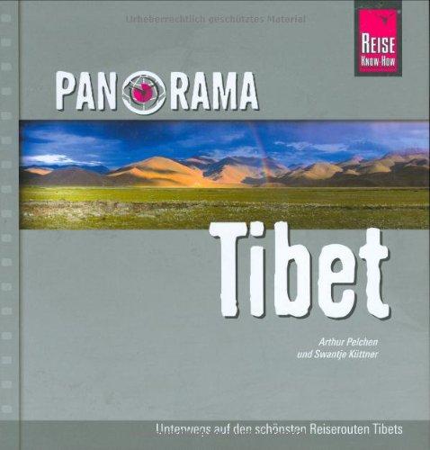 Panorama Tibet. Unterwegs zu den schönsten Reiserouten Tibets