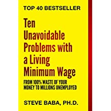 "Ten Unavoidable Problems with a ""Living"" Minimum Wage from 100% Waste of Your Money to Millions Unemployed"