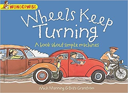 Wheels Keep Turning: A Book About Simple Machines (Wonderwise) by Mick Manning (2014-05-15)