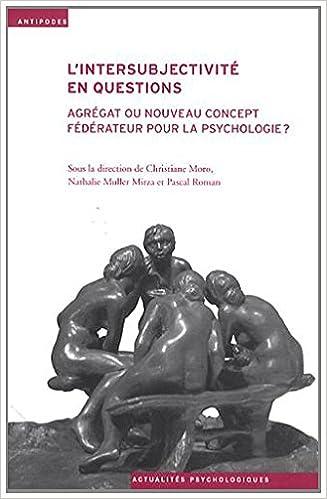 Téléchargement L'Intersubjectivite en Questions. Agregat Ou Nouveau Concept Federate Ur pour la Psychologie? epub pdf