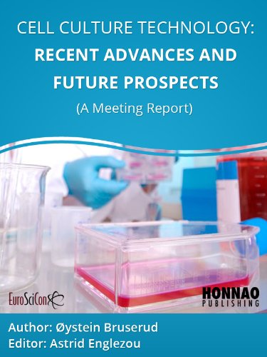 Cell culture technology: Recent advances and future prospects (Euroscicon Meeting Reports Book 1)