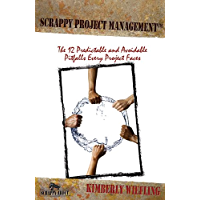 Scrappy Project Management:  The 12 Predictable and Avoidable Pitfalls Every Project Faces (Scrappy About Book 1)
