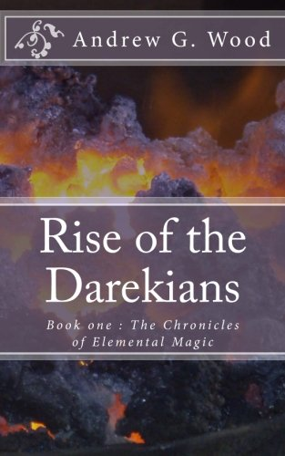 The Rise of the Darekian's: Book one : The Chronicles of Elemental Magic (Volume 1)