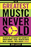 Greatest Music Never Sold: Secrets of Legendary Lost Albums by David Bowie, Seal, Beastie Boys, Chicago, Mick Jagger and More!
