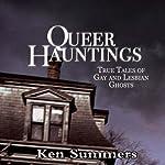 Queer Hauntings: True Tales of Gay & Lesbian Ghosts | Ken Summers