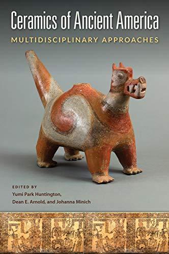 Ceramics of Ancient America: Multidisciplinary Approaches (History Of Ceramics)