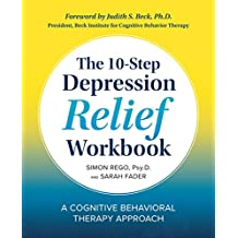 The 10-Step Depression Relief Workbook: A Cognitive Behavioral Therapy Approach