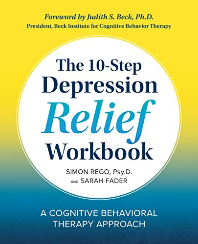 The 10-Step Depression Relief Workbook: A Cognitive Behavioral Therapy Approach by [Rego PsyD, Simon, Fader, Sarah]