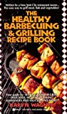 The Healthy Barbecuing and Grilling Recipe Book, Karyn Wagner, 0425142582