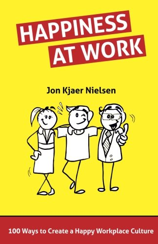 Happiness at Work: 100 Ways to Create a Happy Workplace Culture
