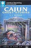 Cajun Ghost Stories, J. J. Reneaux, 0874832101