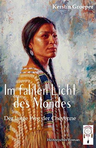 Im fahlen Licht des Mondes: Der lange Weg der Cheyenne