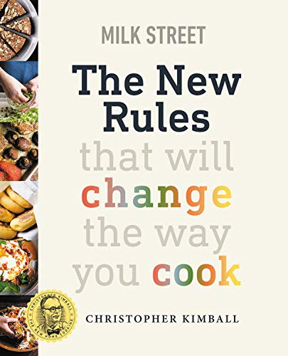 Milk Street: The New Rules: Smart, Simple Recipes That Will Change the Way You Cook by Christopher Kimball
