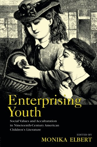 Enterprising Youth: Social Values and Acculturation in Nineteenth-Century American Children's Literature (Children's Lit