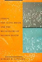 Stress, the Aging Brain, and the Mechanisms of Neuron Death (Bradford Books)
