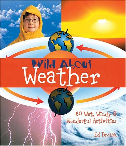 Download Wild About Weather: 50 Wet, Windy & Wonderful Activities PDF