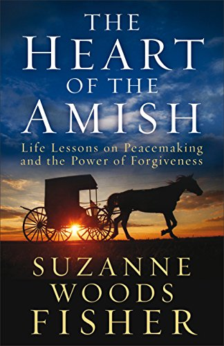 The Heart of the Amish: Life Lessons on Peacemaking and the Power of Forgiveness by [Fisher, Suzanne Woods]