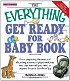 img - for The Everything Get Ready for Baby Book: From preparing the nest and choosing a name to playtime ideas and daycare all you need to prepare for your bundle of joy book / textbook / text book