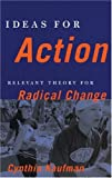 Ideas for Action, Cynthia Kaufman, 0896086941