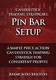 Candlestick Trading Strategies: Pin Bar Setup: A Simple Price Action Candlestick Trading Strategy for Consistent Profits