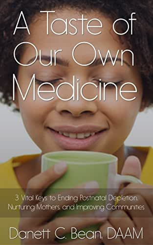 A Taste Of Our Own Medicine: 3 Vital Keys To Ending Postnatal Depletion, Nurturing Mothers And Improving Communities