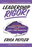 Leadership Rigor!: Breakthrough Performance & Productivity Leading Yourself, Teams, Organizations by Erica Peitler (2014-07-15)