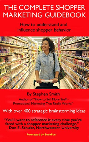 Promotional Shopper - The Complete Shopper Marketing Guidebook - How to Understand and Influence Shopper Behavior: With over 400 strategic brainstorming ideas