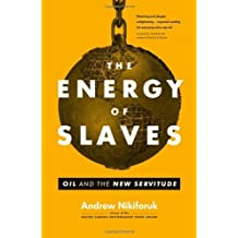 The Energy of Slaves: Oil and the New Servitude by Andrew Nikiforuk (2012-09-18)