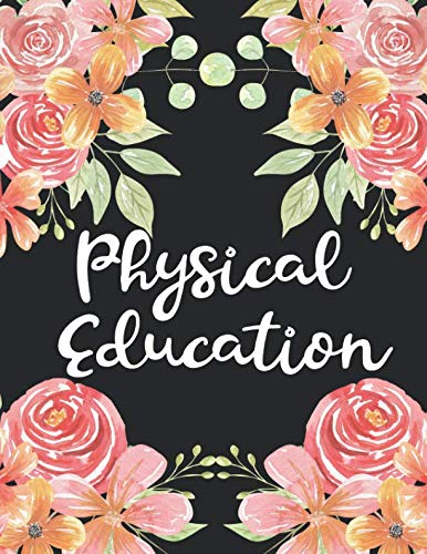 Physical Education: 1 Subject 100 Pages College Ruled 8.5 x 11 Composition Notebook Journal for School Classes - Physical Education PE Teachers, Students, TAs, Flowers, Cute, Pretty