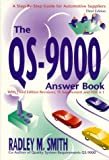 The QS-9000 Answer Book : A Step by Step Guide for Automotive Suppliers, Smith, Radley M., 0965044548