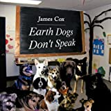 Earth Dogs Don't Speak, James Cox, 1438939906