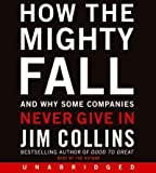 img - for How the Mighty Fall: And Why Some Companies Never Give in How the Mighty Fall book / textbook / text book