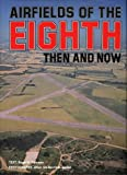 Airfields of the Eighth: Then and Now (After the Battle)