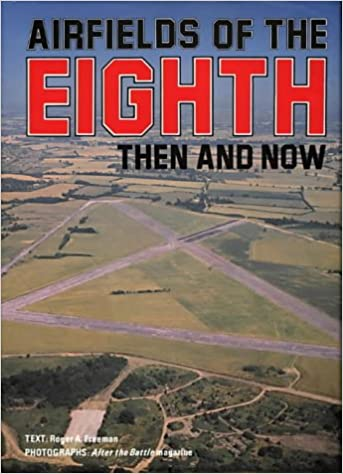 Airfields of the Eighth (Then And Now): Roger A  Freeman